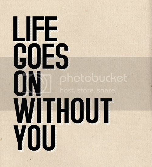 LE LOVE BLOG LOVE PHOTO LOVE QUOTE LIFE GOES ON WITHOUT YOU photo LELOVEBLOGLOVEPHOTOLOVEQUOTELIFEGOESONWITHOUTYOU_zpsc7f65add.jpg