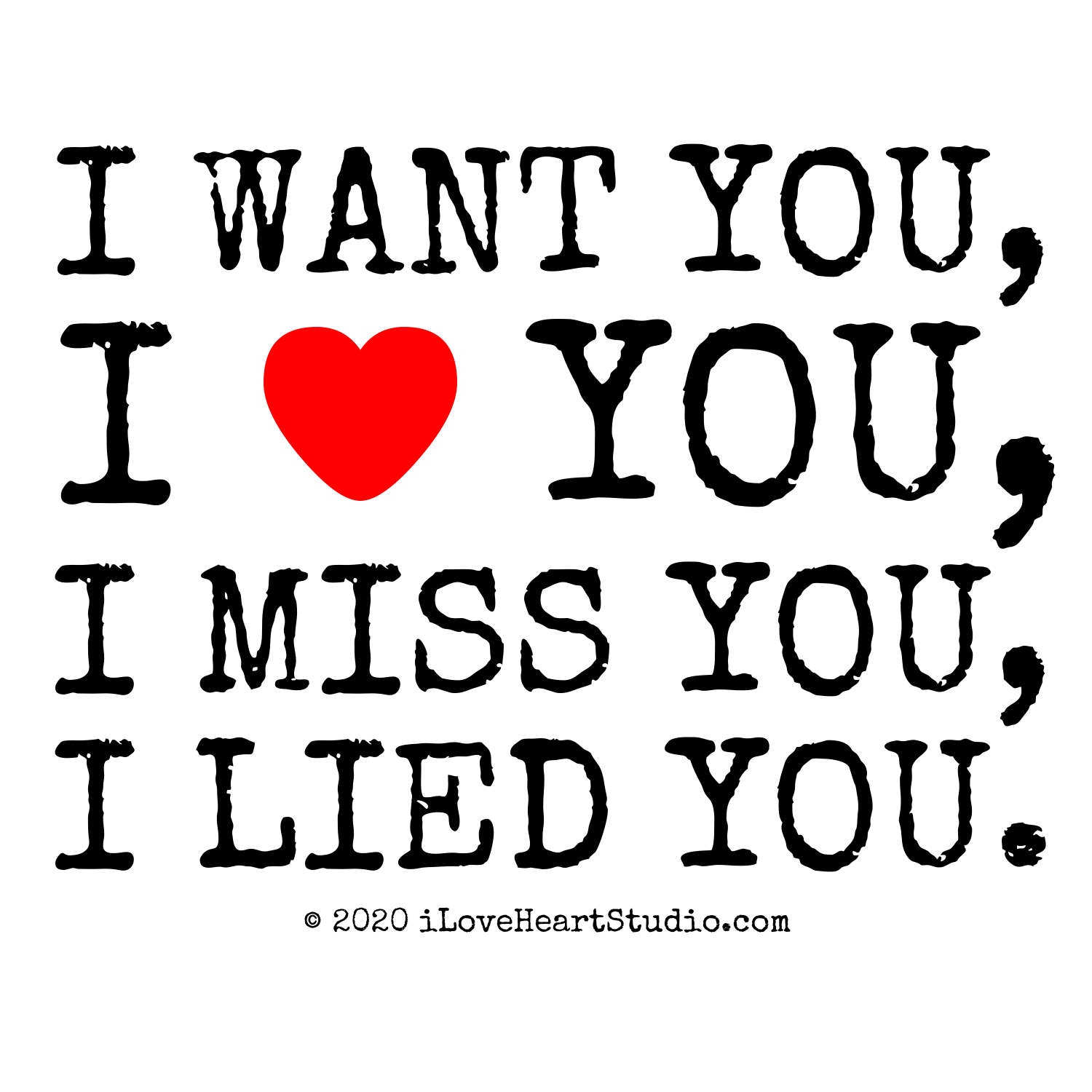 I Want You I Love Heart You I Miss You I Lied You Design On