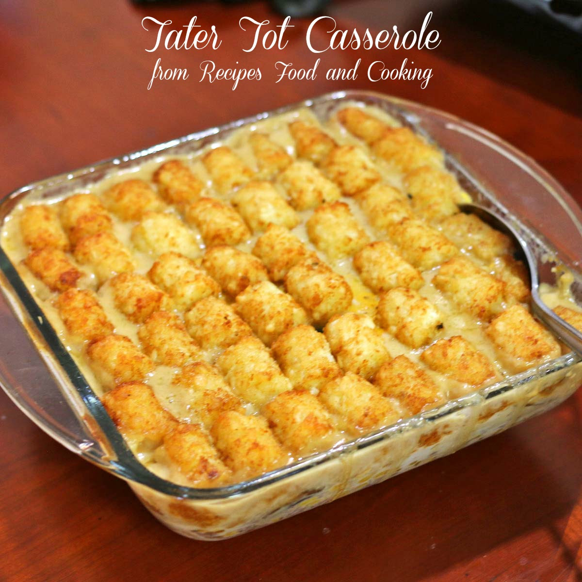 Tater Tot Casserole - Recipes Food and Cooking