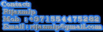 Contact:  Rijazmlp  Mob   : +971554475282  Email : rijazmlp@gmail.com