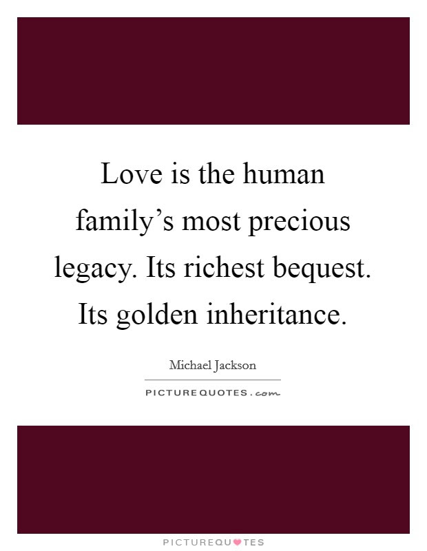 Love Is The Human Familys Most Precious Legacy Its Richest