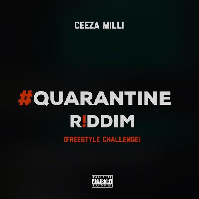 "[CHALLENGE] Ceeza Milli – ""Quarantine Riddim"" (Freestyle Challenge)"