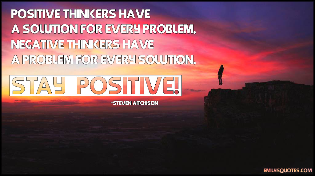 Positive Thinkers Have A Solution For Every Problem Nagative