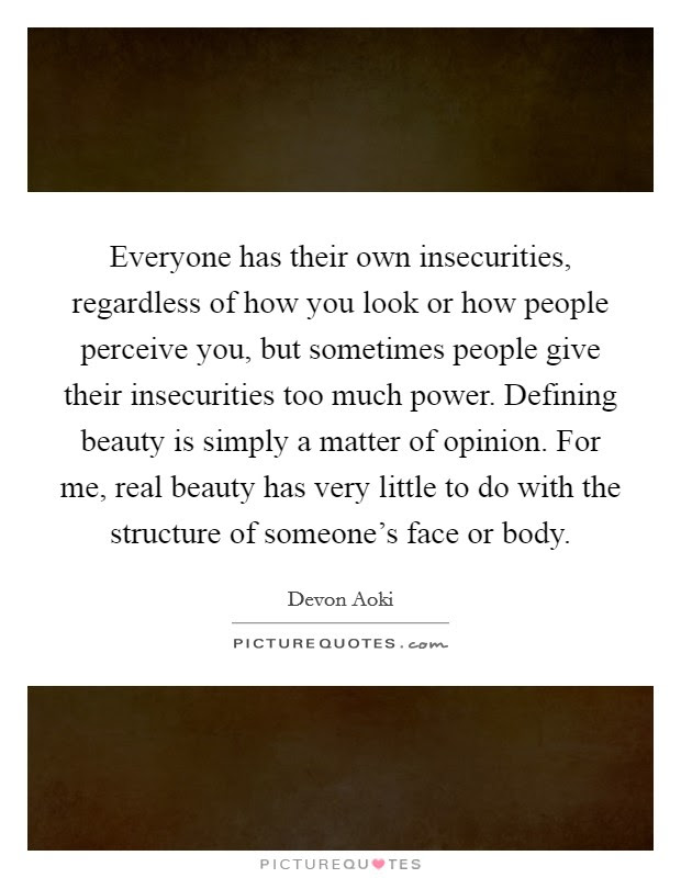 Everyone Has Their Own Insecurities Regardless Of How You Look