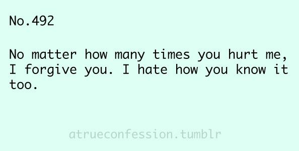 No Matter How Many Times You Hurt Me I Forgive You I Hate