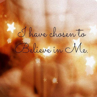 I Have Chosen To Believe In Me Picture Quotes