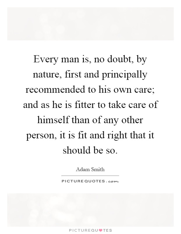 Every Man Is No Doubt By Nature First And Principally