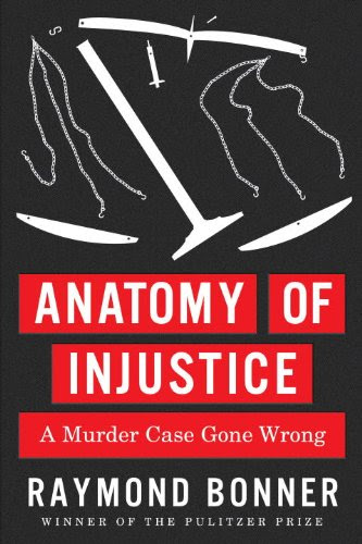 Anatomy Of Injustice A Murder Case Gone Wrong
