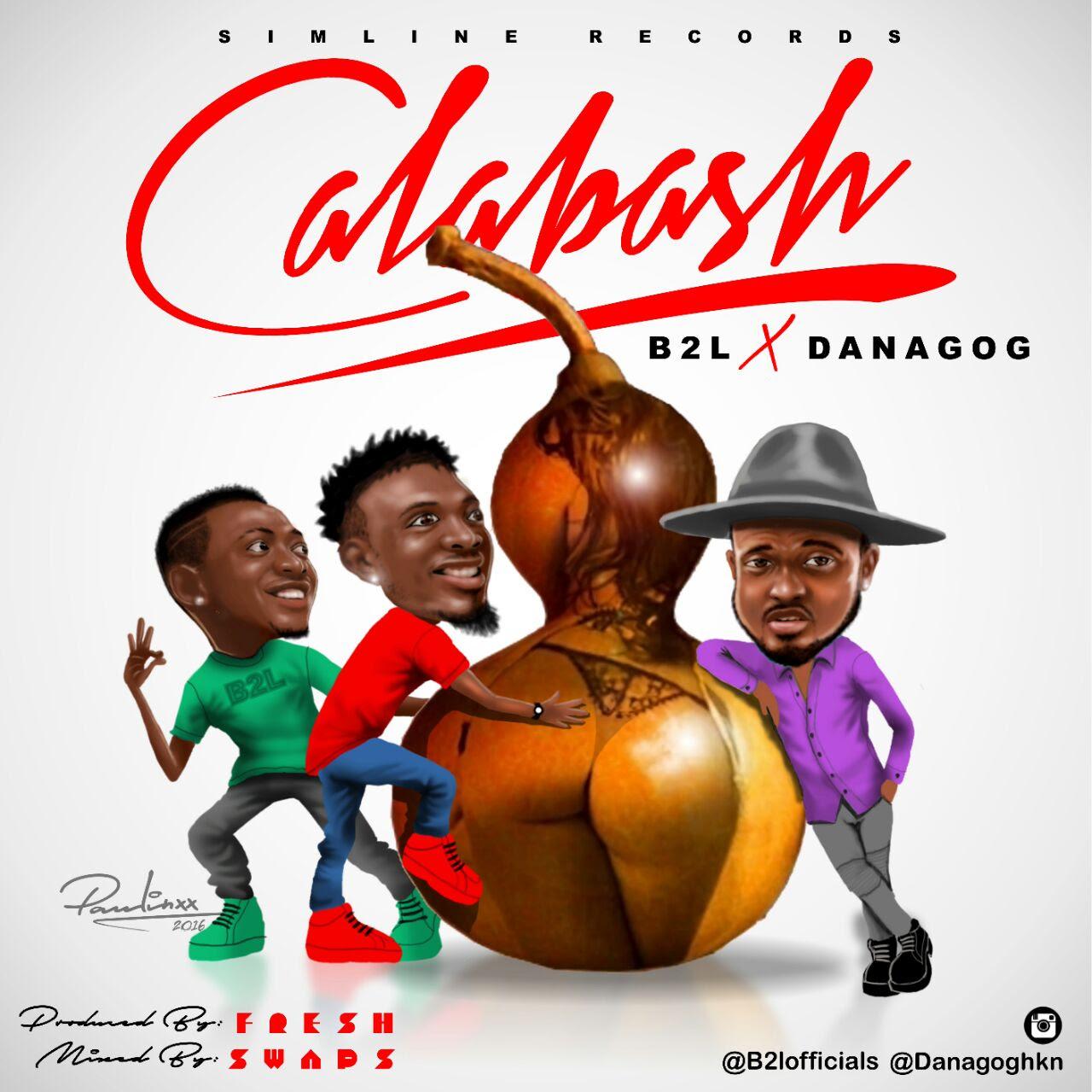 B2L – Calabash ft. Danagog + Damilola (prod. 007)