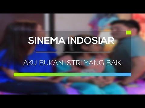 Sinema Indosiar Aku Bukan Istri Yang Baik