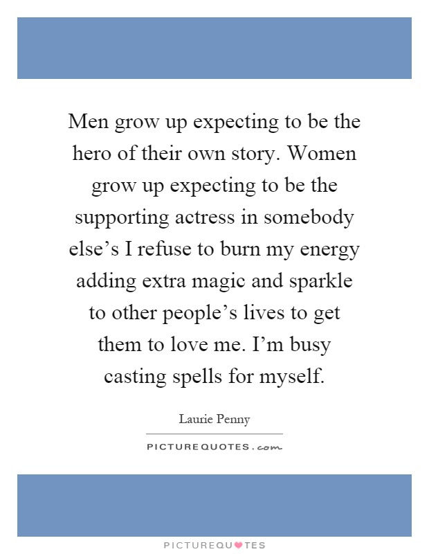 Men Grow Up Expecting To Be The Hero Of Their Own Story Women
