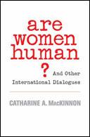 Are Women Human? by Catharine MacKinnon
