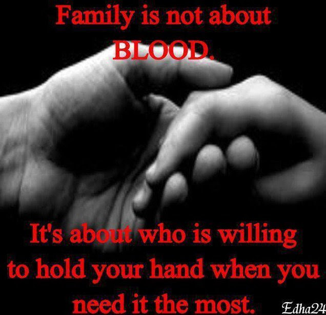 Family Is Not About Blood Its About Who Is Willing To Hold Your