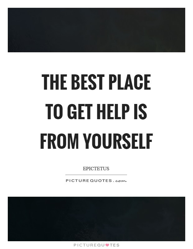 The Best Place To Get Help Is From Yourself Picture Quotes