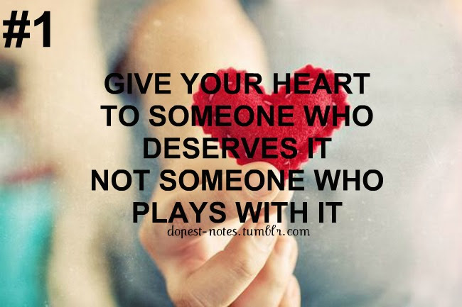 Give Your Heart To Someone Who Deserves It Not Someone Who Plays