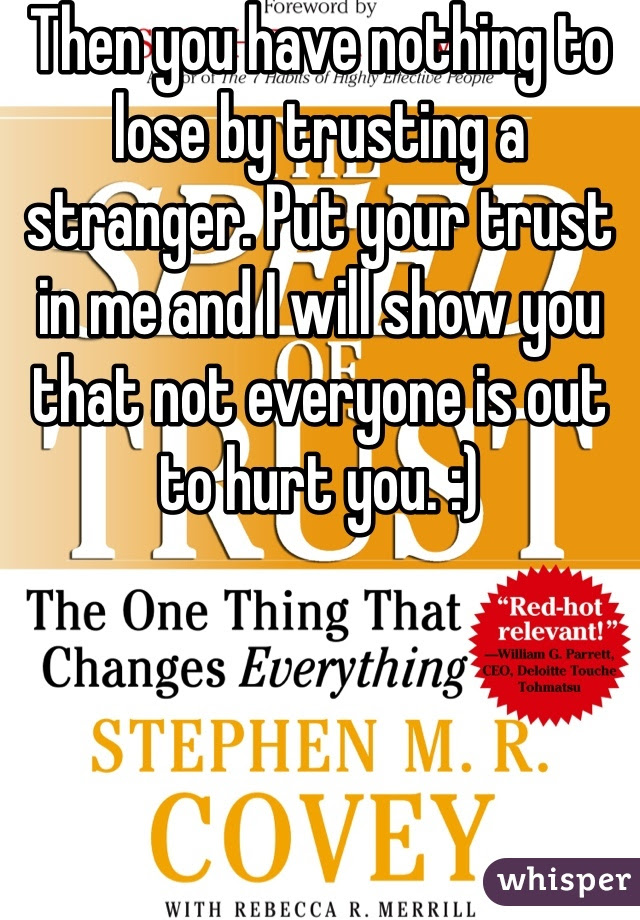 Then You Have Nothing To Lose By Trusting A Stranger Put Your Trust