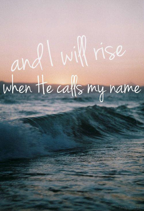 And I Will Rise When He Calls My Name Picture Quotes