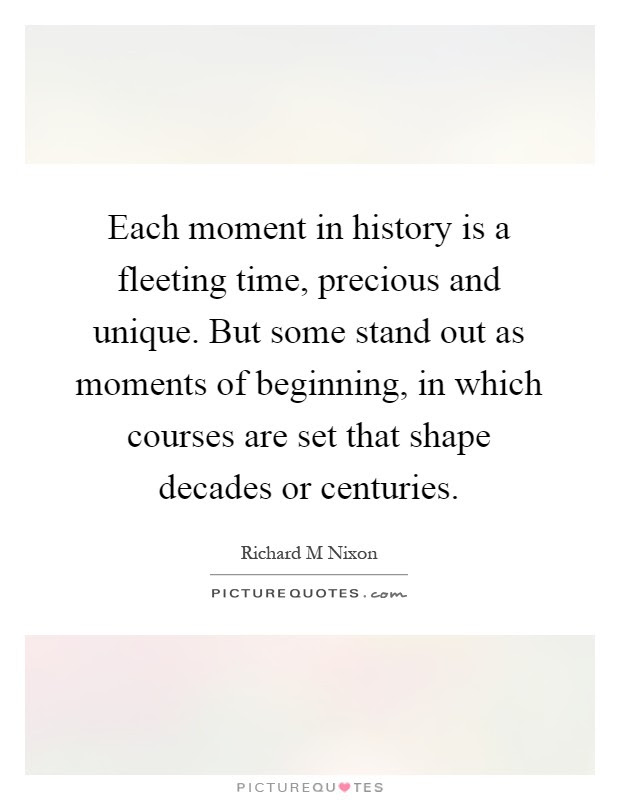 Each Moment In History Is A Fleeting Time Precious And Unique