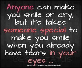 Anyone Can Make You Smile Or Cry But Its Takes Someone Special To