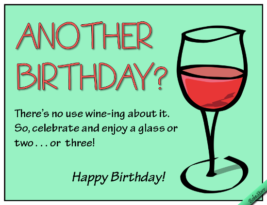Dont Wine About It Free Funny Birthday Wishes Ecards 123 Greetings