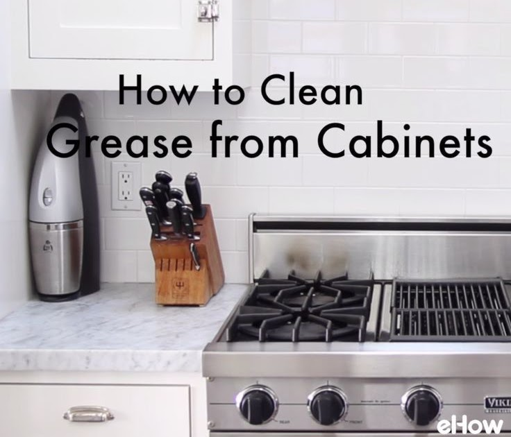 Best Way To Clean Built Up Grease On Kitchen Cabinets ...