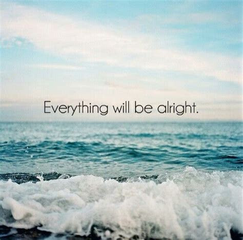 Quotes About Knowing Everything Will Be Alright