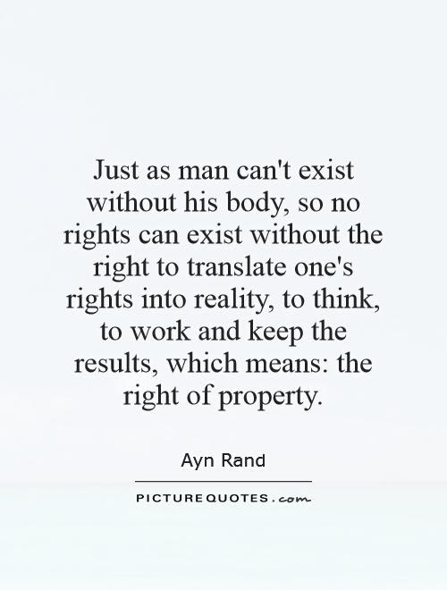 Just As Man Cant Exist Without His Body So No Rights Can Exist