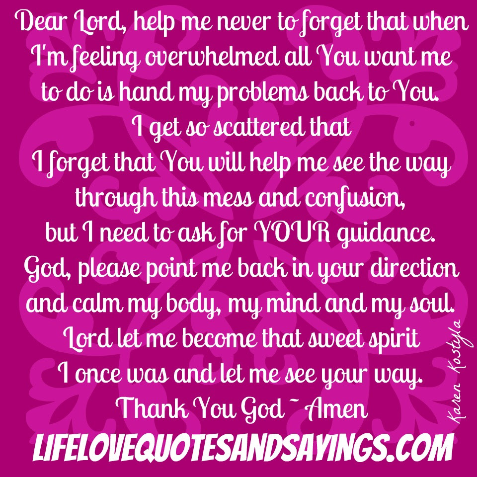 Dear Lord Help Me Never To Forget That When Im Feeling Overwhelmed