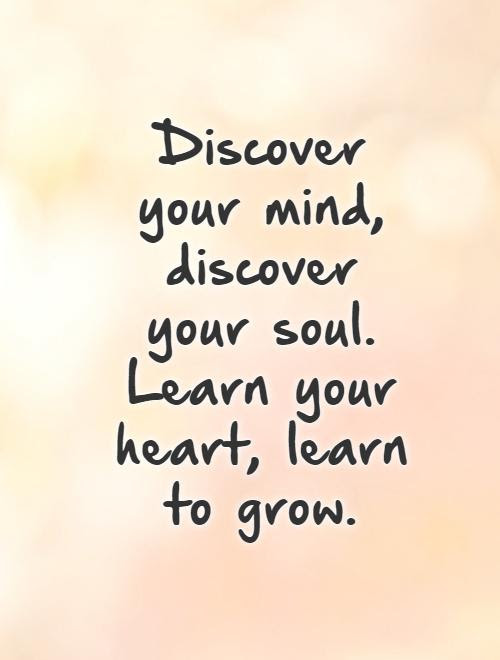 Discover Your Mind Discover Your Soul Learn Your Heart Learn