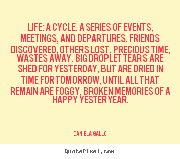 Life Quote Life A Cycle A Series Of Events Meetings And