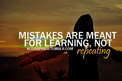 Mistakes Are Meant For Learning Not Repeating Quotespicturescom