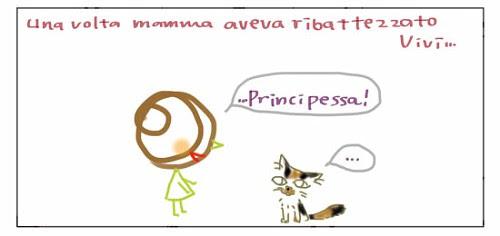 Una volta mamma aveva ribattezzato Vivi… …Principessa! …