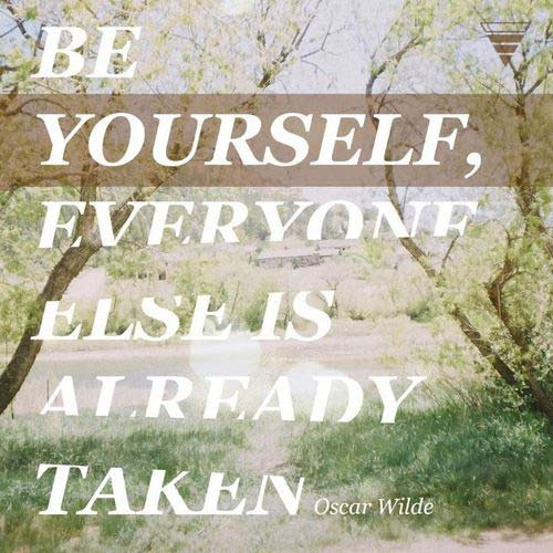 Be Yourself Everyone Else Is Already Taken Quotes I Inspiration
