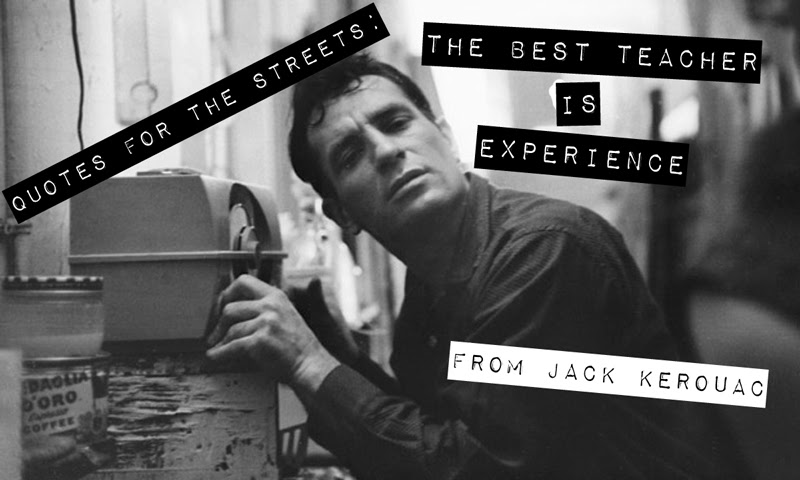 Quotes For The Streets Jack Kerouac The Best Teacher Is Experience