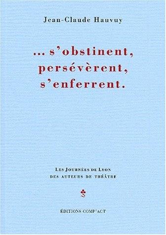 S'obstinent, persévèrent, s'enferrent - Jean-Claude Hauvuy