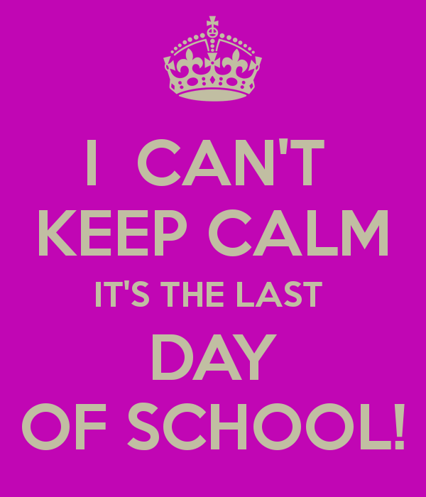 Last Day Of School Quotes I Cant Keep Calm