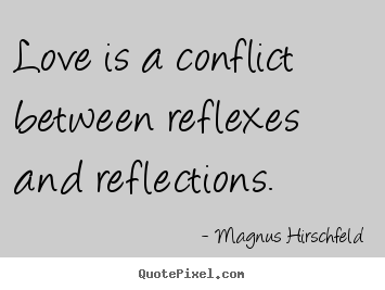 Love Is A Conflict Between Reflexes And Reflections Magnus