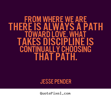 Quotes About Love From Where We Are There Is Always A Path Toward