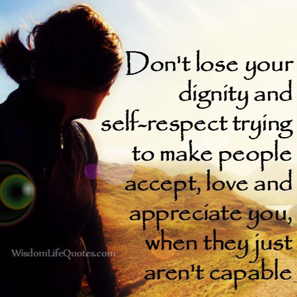 Dont Lose Your Dignity Self Respect For Others Wisdom Life Quotes