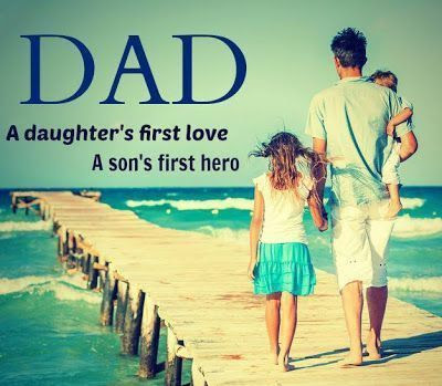 Dad A Daughters First Love A Son First Hero Pictures Photos And