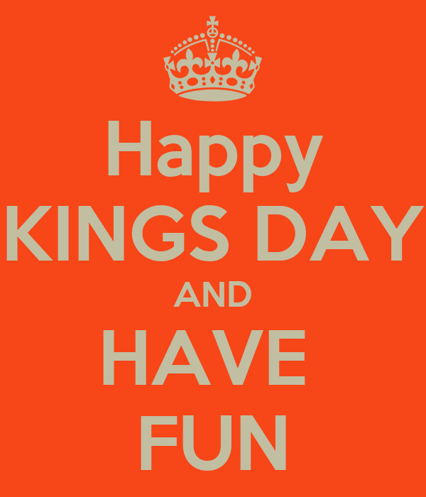 Happy KINGS DAY AND HAVE FUN Poster  CONNY  Keep CalmoMatic