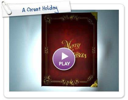 Click to play this Smilebox greeting: A Great Holiday