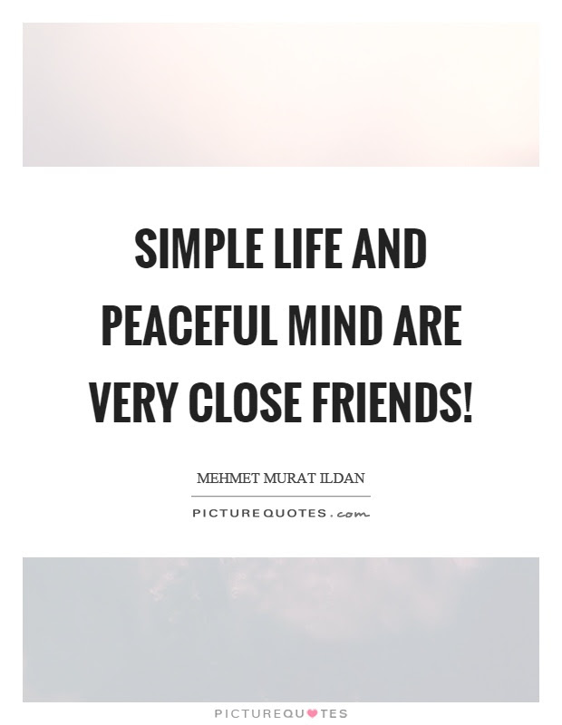 Simple Life And Peaceful Mind Are Very Close Friends Picture Quotes
