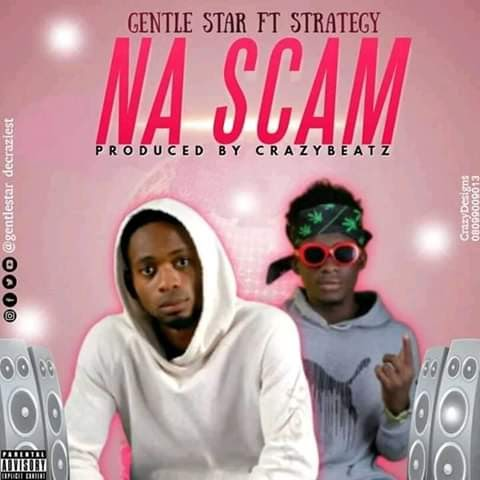 MUSIC: Gentle Star Ft Strategy - Na Scam (prod. Crazybeat)