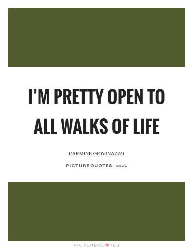 Im Pretty Open To All Walks Of Life Picture Quotes