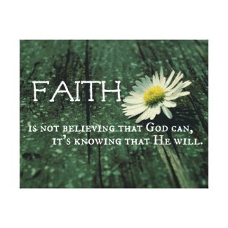 Faith is not knowing God can, it's knowing He will Stretched Canvas Print