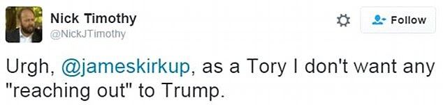 In March last year, Mr Timothy wrote: 'American politics was depressing enough before Trump took off.' In May, he added: 'Urgh... as a Tory I don't want any ''reaching out'' to Trump'