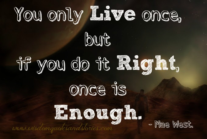 You Only Live Once Wisdom Quotes Stories