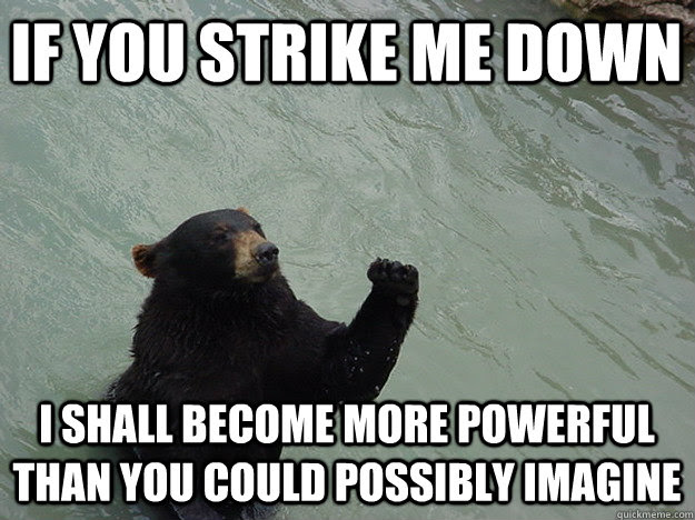 If You Strike Me Down I Shall Become More Powerful Than You Could
