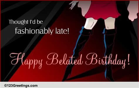 Fashionably Late! Free Belated Birthday Wishes eCards